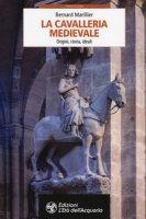 La cavalleria medievale. Origini, storia, ideali - Marillier Bernard
