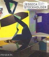 Jessica Stockholder - Tillman Lynne, Schwabsky Barry, Cooke Lynne