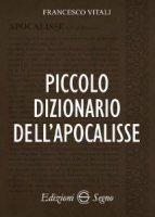 Piccolo dizionario dell'Apocalisse - Francesco Vitali