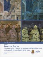 Progetto Giotto. Tecnica artistica e stato di conservazione delle pitture murali nelle cappelle Peruzzi e Bardi a Santa Croce. Ediz. a colori