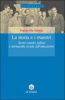 La storia e i maestri. Storici cattolici italiani e storiografia sociale dell'educazione - De Giorgi Fulvio