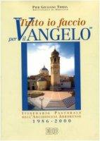 Tutto io faccio per il vangelo (prima Lettera Cor. 9, 23). Itinerario pastorale dell'arcidiocesi arborense 1986-2000 - Tiddia P. Giuliano