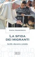 La Sfida dei migranti - Papa Francesco