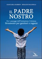 Il Padre nostro. Per i passaggi dell'iniziazione cristiana - Giancarla Barbon, Rinaldo Paganelli