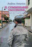 Il commissario Vaccinone. Siamo tutti eroi in questa pandemia - America Andrea
