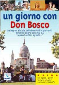 Copertina di 'Un giorno con Don Bosco. Pellegrini al Colle delle beatitudini giovanili, perché il sogno continui da «lu pachiotti in agnelli»'