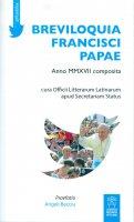 Breviloquia Francisci papae. Anno MMXVII composita. - Francesco (Jorge Mario Bergoglio)