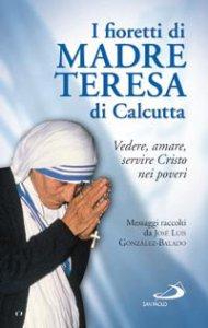 Copertina di 'I fioretti di madre Teresa di Calcutta'