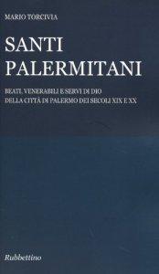 Copertina di 'Santi palermitani. Beati, venerabili e servi di Dio della città di Palermo dei secoli XIX e XX'