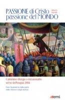 Passione di Cristo, passione del mondo - Antonio Agnelli