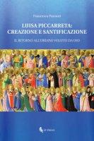 Luisa Piccarreta: creazione e santificazione. Il ritorno all'ordine voluto da Dio - Pannuti Francesca