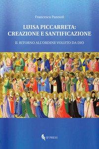 Copertina di 'Luisa Piccarreta: creazione e santificazione. Il ritorno all'ordine voluto da Dio'