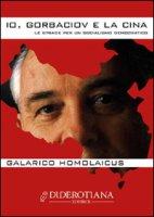 Io, Gorbaciov e la Cina. Le strade per un socialismo democratico - Galarico Homolaicus