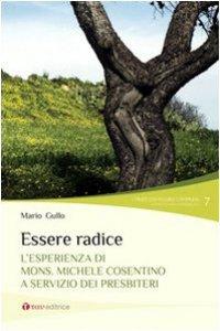 Copertina di 'Essere radice. L'esperienza di mons. Michele Cosentino a servizio dei presbiteri'