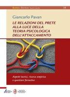 Le relazioni del prete alla luce della teoria psicologica dell'attaccamento - Giancarlo Pavan