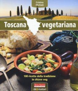 Copertina di 'Toscana vegetariana. 100 ricette della tradizione in chiave veg'