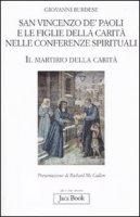 San Vincenzo de' Paoli e le figlie della carità nelle conferenze spirituali - Burdese Giovanni
