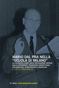Copertina di 'Mario Dal Pra nella «Scuola di Milano». La filosofia come meta-riflessione critica sulle differenti tradizioni concettuali (filosofiche, scientifiche e tecniche)'