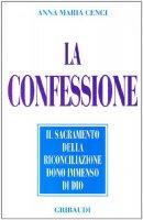 La confessione. Il sacramento della riconciliazione dono immenso di Dio - Cenci Anna M.