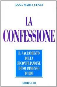 Copertina di 'La confessione. Il sacramento della riconciliazione dono immenso di Dio'