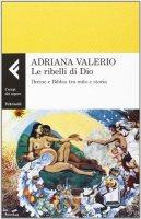 Le ribelli di Dio - Adriana Valerio