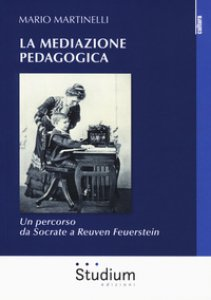 Copertina di 'La mediazione pedagogica. Un percorso da Socrate a Reuven Feuerstei'