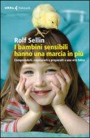 I bambini sensibili hanno una marcia in più. Comprenderli, rassicurarli e prepararli a una vita felice - Sellin Rolf