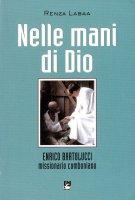 Nelle mani di Dio. Enrico Bartolucci missionario comboniano - Labacco Antonio