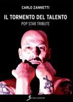 Il tormento del talento. Pop star tribute - Zannetti Carlo