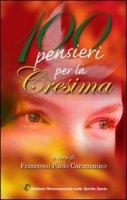 100 pensieri per la Cresima - Caramanico Francesco Paolo