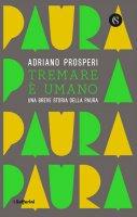 Tremare e umano - Adriano Prosperi