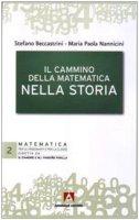 Il cammino della matematica nella storia - Nannicini M. Paola, Beccastrini Stefano