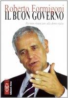 Il buon governo. Per non rinunciare alla democrazia - Formigoni Roberto