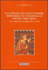Copertina di 'Guglielmo di Saint-Thierry, Bernardo di Chiaravalle, Pietro Abelardo. Una controversia teologica del XII secolo'