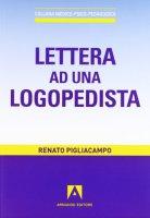 Lettera ad una logopedista - Pigliacampo Renato