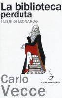 La biblioteca perduta. I libri di Leonardo - Vecce Carlo