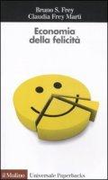 Economia della felicità - Frey Bruno S., Frey Marti Claudia