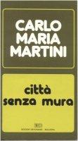 Città senza mura. Lettere e discorsi alla diocesi (1984) - Martini Carlo M.