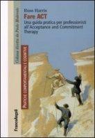 Fare act. Una guida pratica per professionisti all'Acceptance and Commitment Therapy - Harris Russ