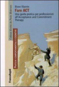 Copertina di 'Fare act. Una guida pratica per professionisti all'Acceptance and Commitment Therapy'