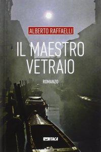 Copertina di 'Maestro vetraio. Romanzo. (Il)'