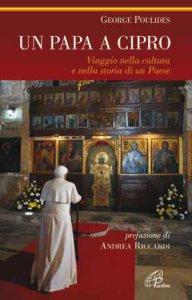 Copertina di 'Un papa a Cipro. Viaggio nella cultura e nella storia di un Paese'