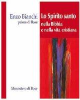 Lo Spirito santo nella bibbia e nella vita cristiana - Enzo Bianchi