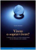 Vivere o sopravvivere? I francescani e la vita consacrata in un mondo che cambia - Luis Oviedo