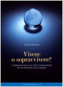 Copertina di 'Vivere o sopravvivere? I francescani e la vita consacrata in un mondo che cambia'