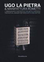 Ugo La Pietra & Manifattura Rometti. L'immaginario fantastico tra mito e materia. Catalogo della mostra (Milano, 9 ottobre-17 novembre 2018). Ediz. italiana e inglese