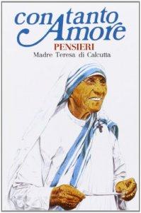 Copertina di 'Con tanto amore. Pensieri di madre Teresa di Calcutta'
