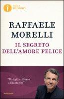 Il segreto dell'amore felice - Morelli Raffaele