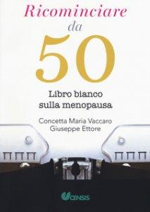 Copertina di 'Ricominciare da 50. Libro bianco sulla menopausa'