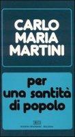 Per una santit� di popolo. Lettere, discorsi, interventi (1985) - Martini Carlo M.